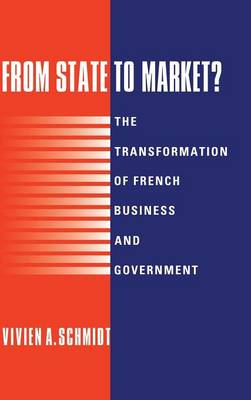From State to Market?: The Transformation of French Business and Government (Hardback)