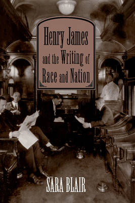 Cambridge Studies in American Literature and Culture: Henry James and the Writing of Race and Nation Series Number 99 (Hardback)