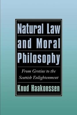 Natural Law and Moral Philosophy: From Grotius to the Scottish Enlightenment (Paperback)