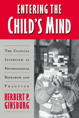 Entering the Child's Mind: The Clinical Interview In Psychological Research and Practice (Paperback)