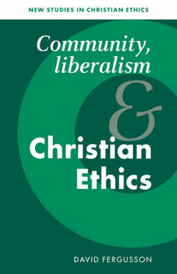 Community, Liberalism and Christian Ethics - New Studies in Christian Ethics 13 (Paperback)