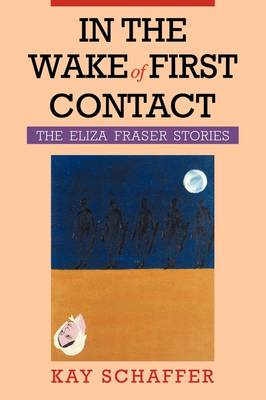 In the Wake of First Contact: The Eliza Fraser Stories (Paperback)