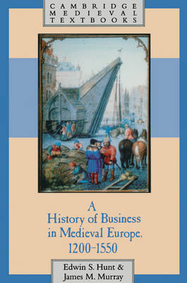 A History of Business in Medieval Europe, 1200-1550 - Cambridge Medieval Textbooks (Paperback)