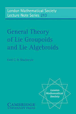 General Theory of Lie Groupoids and Lie Algebroids - London Mathematical Society Lecture Note Series 213 (Paperback)