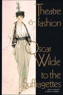 Theatre and Fashion: Oscar Wilde to the Suffragettes (Paperback)