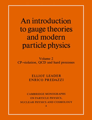 An Introduction to Gauge Theories and Modern Particle Physics - Cambridge Monographs on Particle Physics, Nuclear Physics and Cosmology 4 (Paperback)
