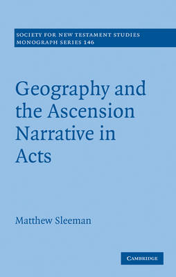 Cover Society for New Testament Studies Monograph Series: Geography and the Ascension Narrative in Acts Series Number 146