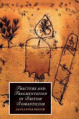 Fracture and Fragmentation in British Romanticism - Cambridge Studies in Romanticism 81 (Hardback)