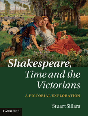 Shakespeare, Time and the Victorians: A Pictorial Exploration (Hardback)
