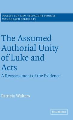 Cover Society for New Testament Studies Monograph Series: The Assumed Authorial Unity of Luke and Acts: A Reassessment of the Evidence Series Number 145