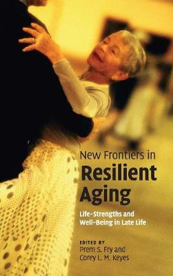 New Frontiers in Resilient Aging: Life-Strengths and Well-Being in Late Life (Hardback)