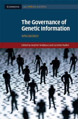 The Governance of Genetic Information: Who Decides? - Cambridge Law, Medicine and Ethics 9 (Hardback)