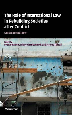 The Role of International Law in Rebuilding Societies after Conflict: Great Expectations (Hardback)
