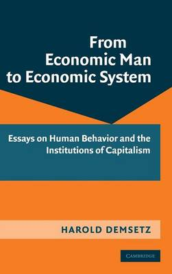 From Economic Man to Economic System: Essays on Human Behavior and the Institutions of Capitalism (Hardback)