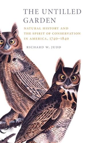 Studies in Environment and History: The Untilled Garden: Natural History and the Spirit of Conservation in America, 1740-1840 (Hardback)