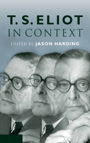T. S. Eliot in Context - Literature in Context (Hardback)
