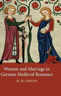 Women and Marriage in German Medieval Romance - Cambridge Studies in Medieval Literature 74 (Hardback)