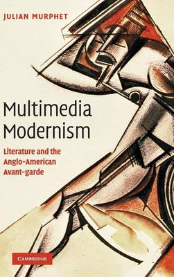 Multimedia Modernism: Literature and the Anglo-American Avant-garde (Hardback)