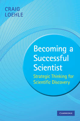 Becoming a Successful Scientist: Strategic Thinking for Scientific Discovery (Hardback)
