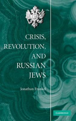 Crisis, Revolution, and Russian Jews (Hardback)