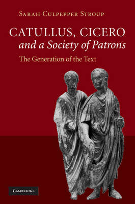 Catullus, Cicero, and a Society of Patrons: The Generation of the Text (Hardback)