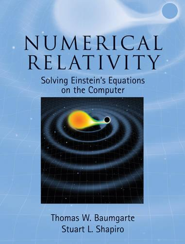 Numerical Relativity: Solving Einstein's Equations on the Computer (Hardback)