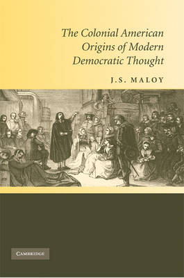 The Colonial American Origins of Modern Democratic Thought (Hardback)