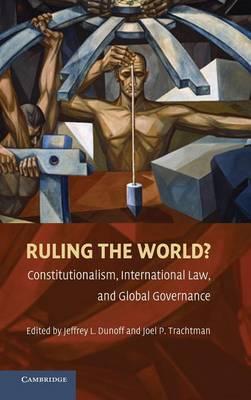 Ruling the World?: Constitutionalism, International Law, and Global Governance (Hardback)