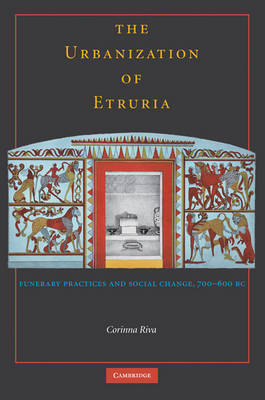The Urbanisation of Etruria: Funerary Practices and Social Change, 700-600 BC (Hardback)