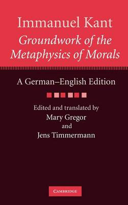 Immanuel Kant: Groundwork of the Metaphysics of Morals: A German-English edition - The Cambridge Kant German-English Edition (Hardback)