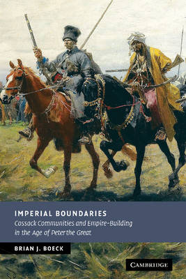 Imperial Boundaries: Cossack Communities and Empire-Building in the Age of Peter the Great - New Studies in European History (Hardback)