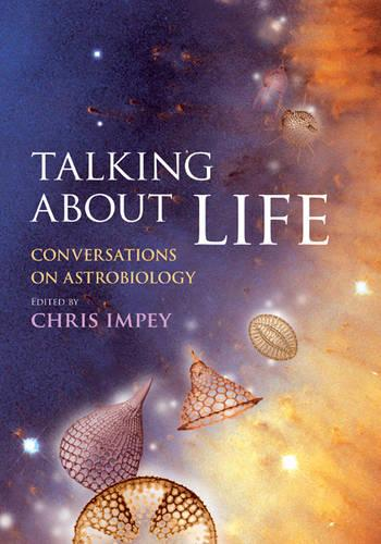 Talking about Life: Conversations on Astrobiology (Hardback)