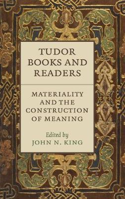 Tudor Books and Readers: Materiality and the Construction of Meaning (Hardback)