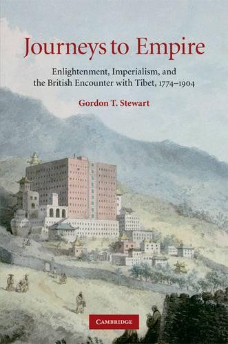 Journeys to Empire: Enlightenment, Imperialism, and the British Encounter with Tibet, 1774-1904 (Hardback)