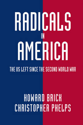 Radicals in America: The U.S. Left since the Second World War - Cambridge Essential Histories (Hardback)