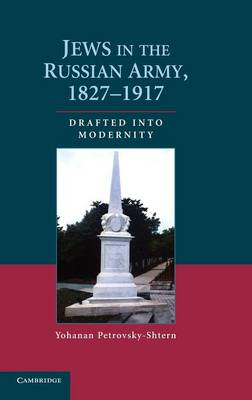 Jews in the Russian Army, 1827-1917: Drafted into Modernity (Hardback)