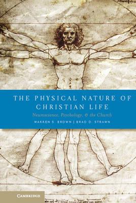 The Physical Nature of Christian Life: Neuroscience, Psychology, and the Church (Hardback)