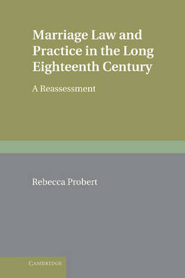 Marriage Law and Practice in the Long Eighteenth Century: A Reassessment - Cambridge Studies in English Legal History (Hardback)
