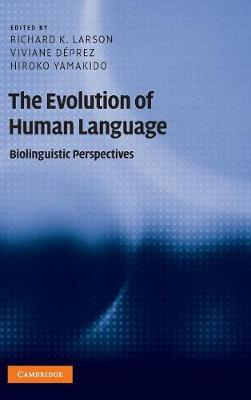 The Evolution of Human Language: Biolinguistic Perspectives - Approaches to the Evolution of Language (Hardback)