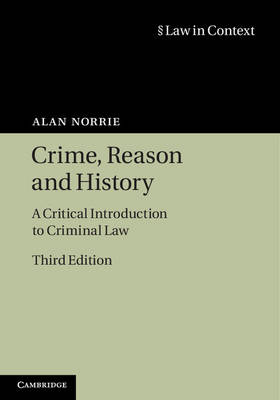 Crime, Reason and History: A Critical Introduction to Criminal Law - Law in Context (Hardback)