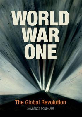 World War One: The Global Revolution (Hardback)