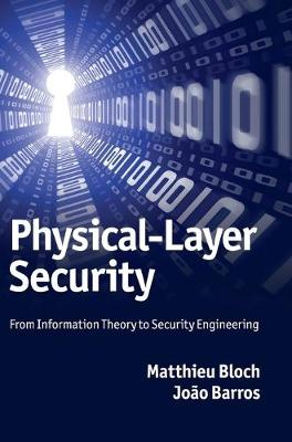 Physical-Layer Security: From Information Theory to Security Engineering (Hardback)