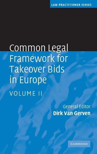 Common Legal Framework for Takeover Bids in Europe 2 Volume Hardback Set Common Legal Framework for Takeover Bids in Europe: Volume 2 - Law Practitioner Series (Hardback)