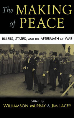 The Making of Peace: Rulers, States, and the Aftermath of War (Hardback)