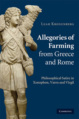 Allegories of Farming from Greece and Rome: Philosophical Satire in Xenophon, Varro, and Virgil (Hardback)