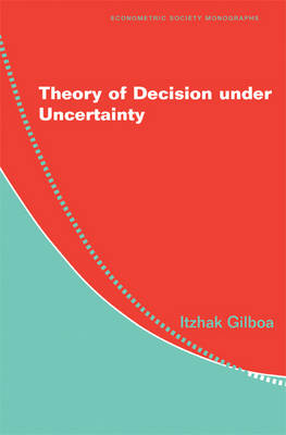 Econometric Society Monographs: Theory of Decision under Uncertainty Series Number 45 (Hardback)