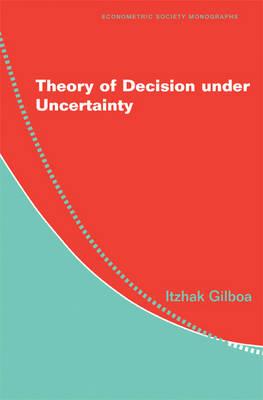Theory of Decision under Uncertainty - Econometric Society Monographs 45 (Hardback)