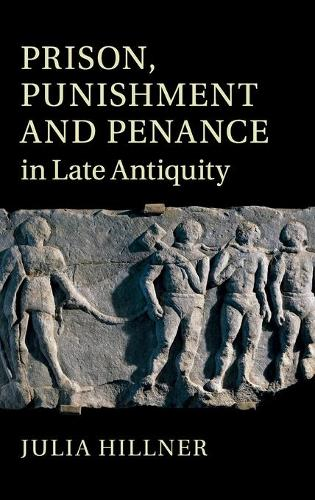 Prison, Punishment and Penance in Late Antiquity (Hardback)