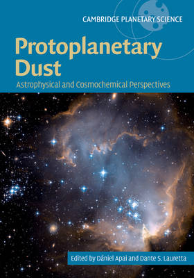 Cambridge Planetary Science: Protoplanetary Dust: Astrophysical and Cosmochemical Perspectives Series Number 12 (Hardback)