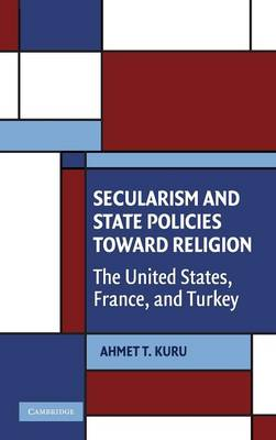 Secularism and State Policies toward Religion: The United States, France, and Turkey - Cambridge Studies in Social Theory, Religion and Politics (Hardback)